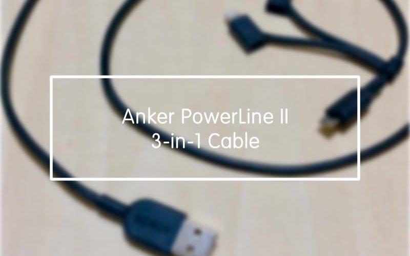 【ウラチェックレビュー】Anker PowerLine II 3-in-1 ケーブル|3種類の使えるコネクタが使える便利なケーブルの紹介